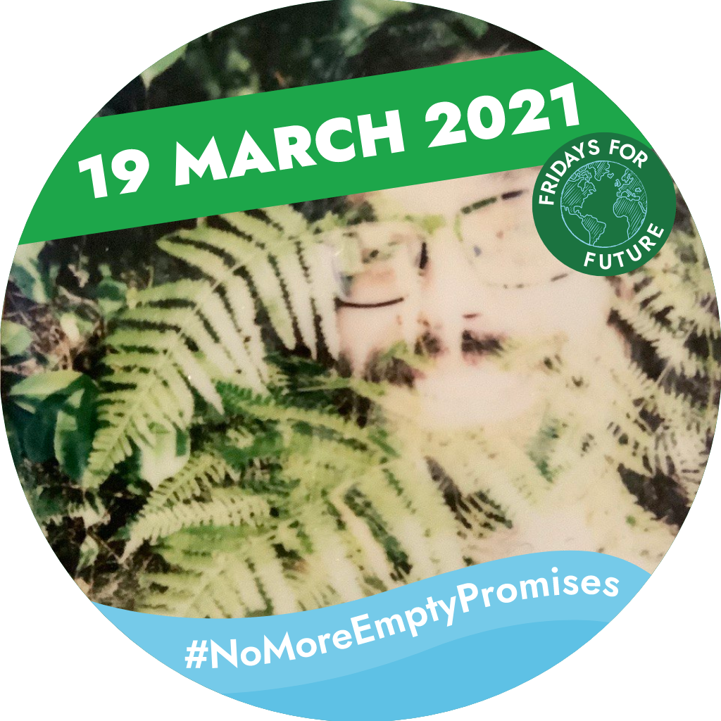 Mans face partially hidden by ferns. Text saying: '19 March 2021, #NoMoreEmptyPromises Fridays for Future